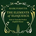 The Elements of Eloquence Hörbuch von Mark Forsyth Gesprochen von: Simon Shepherd