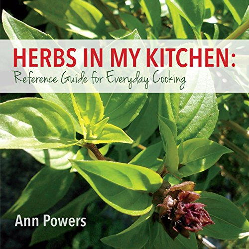 Herbs in My Kitchen: Reference Guide for Everyday Cooking by Ann Powers