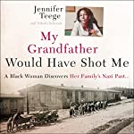 My Grandfather Would Have Shot Me: A Black Woman Discovers Her Family's Nazi Past | Jennifer Teege,Nikola Sellmair