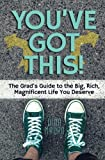 img - for You've Got This!: The Grad's Guide to the Big, Rich, Magnificent Life You Deserve book / textbook / text book
