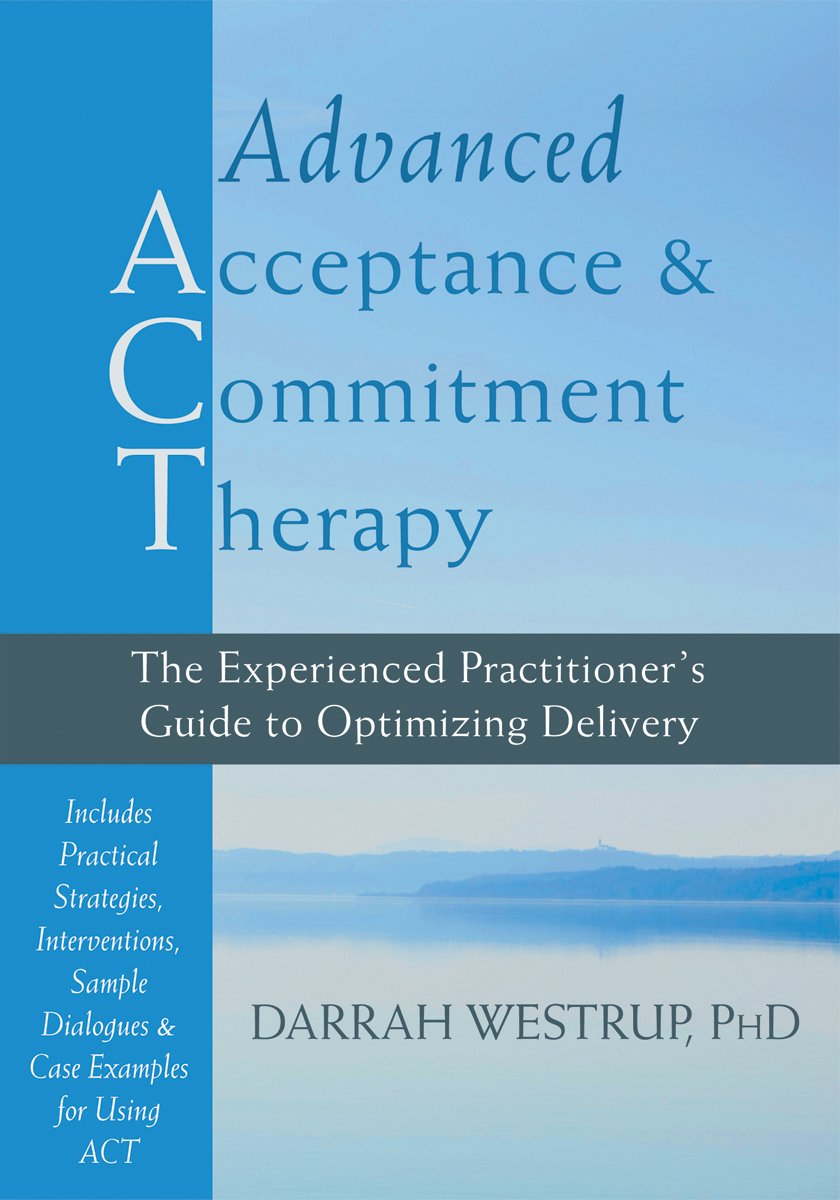 Advanced Acceptance and Commitment Therapy: The Experienced Practitioner's Guide to Optimizing Delivery PDF