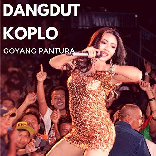 Goyang Pantura By Dangdut Koplo Om Pantura On Amazon Music