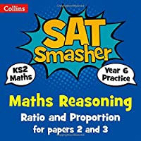 Year 6 Maths Reasoning - Ratio and Proportion for papers 2 and 3: for the 2019 tests (Collins KS2 SATs Smashers)