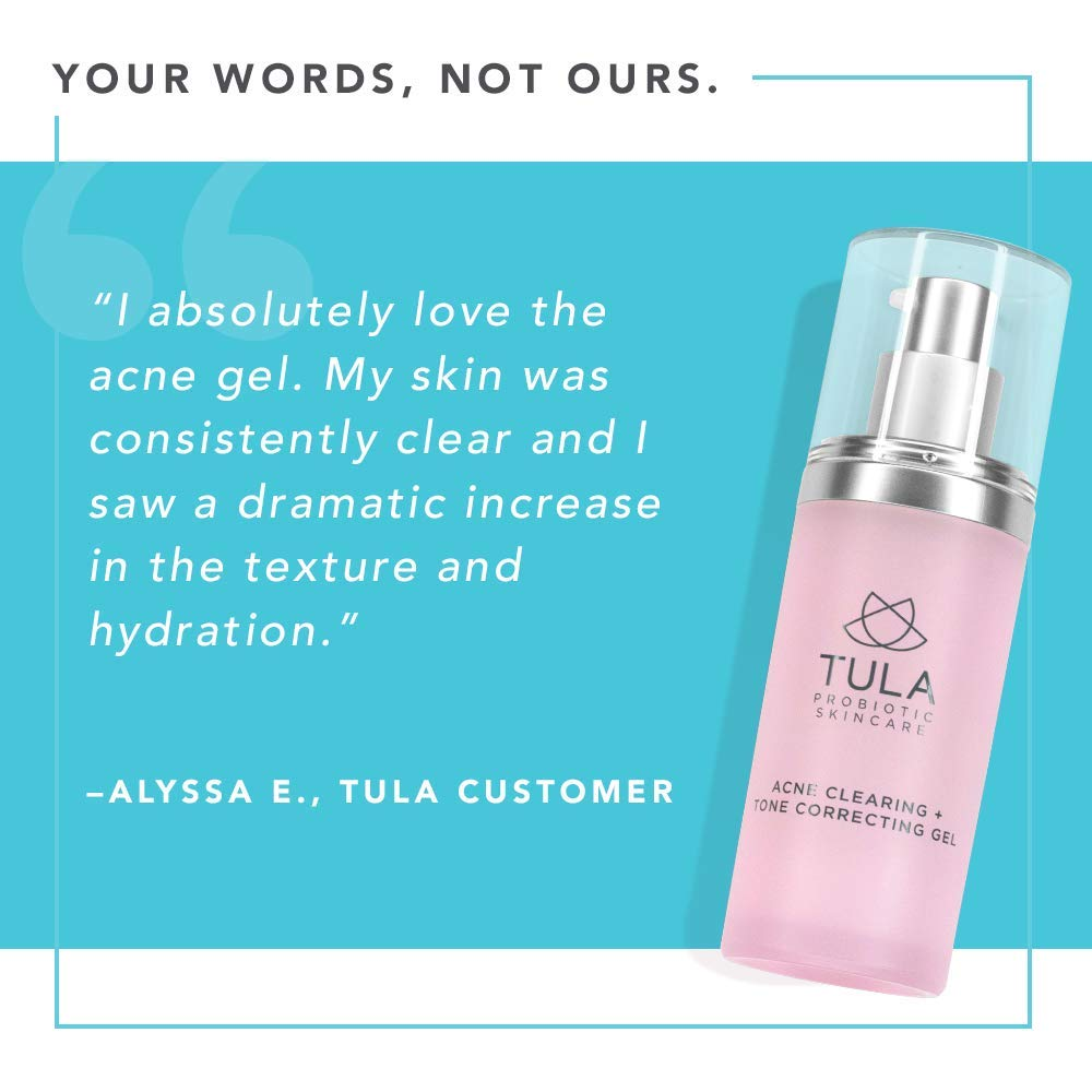 TULA Probiotic Skin Care Acne Clearing + Tone Correcting Gel   Acne Treatment, Clear Up Acne, Prevent Breakouts & Brighten Marks, Contains Salicylic Acid and Probiotics   1 fl. oz.
