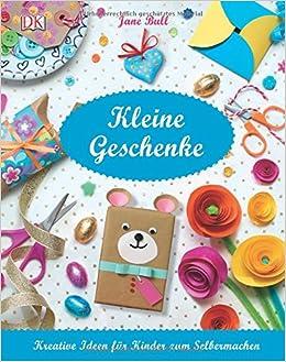 Kleine Geschenke: Kreative Ideen Für Kinder Zum Selbermachen: Amazon.de:  Jane Bull: Bücher