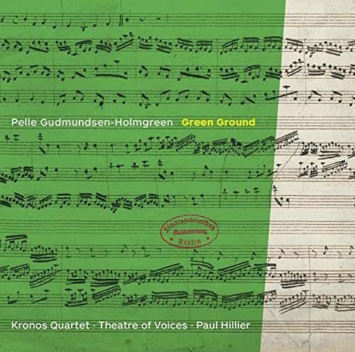 Pelle Gundmundsen-Holmgreen: Green Ground - Theatre Of Voices - 2016