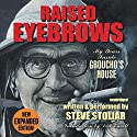 Raised Eyebrows, Expanded Edition: My Years Inside Groucho's House Audiobook by Steve Stoliar Narrated by Steve Stoliar