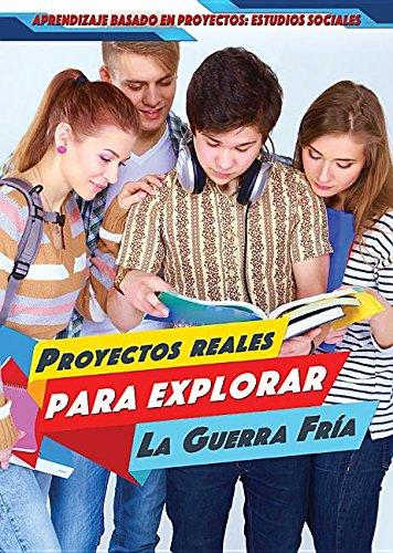 Proyectos Reales Para Explorar La Guerra Fría (Real-World Projects to Explore the Cold War)