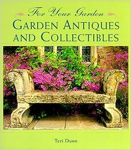 Garden Antiques and Collectibles For Your Garden Teri Dunn