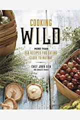 Cooking Wild: More than 150 Recipes for Eating Close to Nature Hardcover