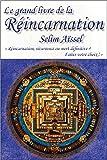 Le grand livre de la Réincarnation - Réincarnation, récurrence ou mort définitive ? Faîtes votre choix !