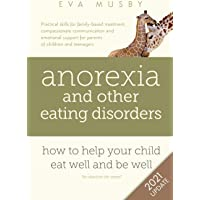 Anorexia and Other Eating Disorders: How to Help Your Child Eat Well and be Well: Practical Solutions, Compassionate…