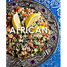 African Recipes: Enjoy Delicious African Recipes with Easy African Cooking