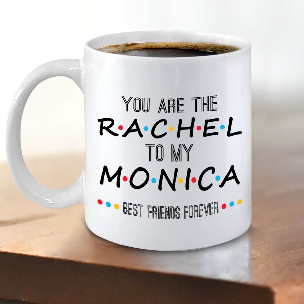 Youre The Rachel To My Monica Bestie BFF Best Friends Tv Coffee Cup Mug