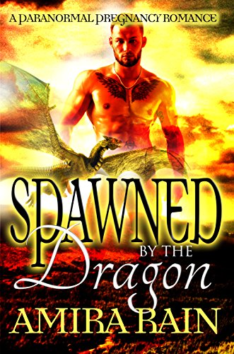 Spawned By The Dragon: A Paranormal Pregnancy Romance by [Rain, Amira]