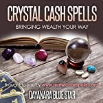 Crystal Cash Spells: Bringing Wealth Your Way | Dayanara Blue Star