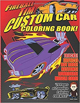 Amazoncom Fireball Tims Custom Car Coloring Book Color The - Custom car cool