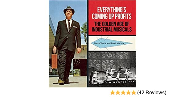 The Golden Age of Industrial Musicals Everythings Coming Up Profits