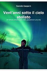 Vent'anni sotto il cielo stellato: Avventure ed emozioni dalla passione di una vita (Italian Edition) Kindle Edition