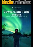 Vent'anni sotto il cielo stellato: Avventure ed emozioni dalla passione di una vita