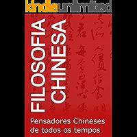 Filosofia Chinesa: Pensadores Chineses de todos os tempos (Filosofia de todas as cores)