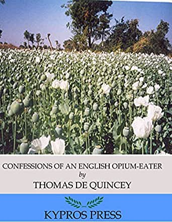 confessions of an english opium eater essay The hunter thompson of the 19th century, de quincey is best known for his confessions of an english opium eater (an activity shared with his hero, samuel coleridge, much to wordsworth's dismay.