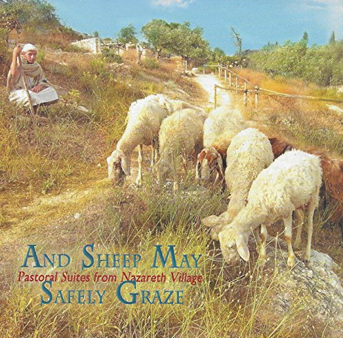 And Sheep May Safely Graze: Pastoral Suites From Nazareth Village: Gentle Melodies of Jewish and Arabic Musical Traditions From the Middle East (Gentle Village)