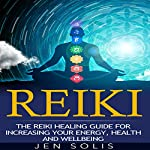 Reiki: The Reiki Healing Guide for Increasing Your Energy, Health and Well-being | Jen Solis