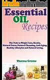 Os óleos essenciais RECEITAS: O CAMINHO PARA A PESO PERDA, beleza, limpeza natural, anti-envelhecimento, saudável estilo de vida e vida natural