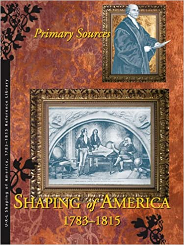 Book Shaping of America 1783-1815: Primary Sources (Shaping of America 1783-1815 Reference Library)