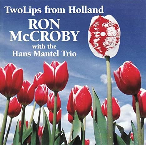 TwoLips From Holland by RON McCROBY & HANS MANTEL TRIO: RON ...