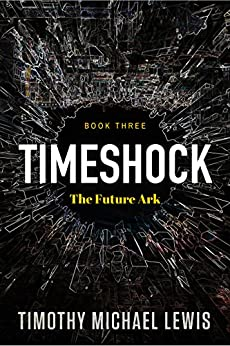 Timeshock 3 :  The Future Ark by [Lewis, Timothy Michael]