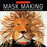Mask Making: Get Started in a New Craft With Easy-To-Follow Projects for Beginners