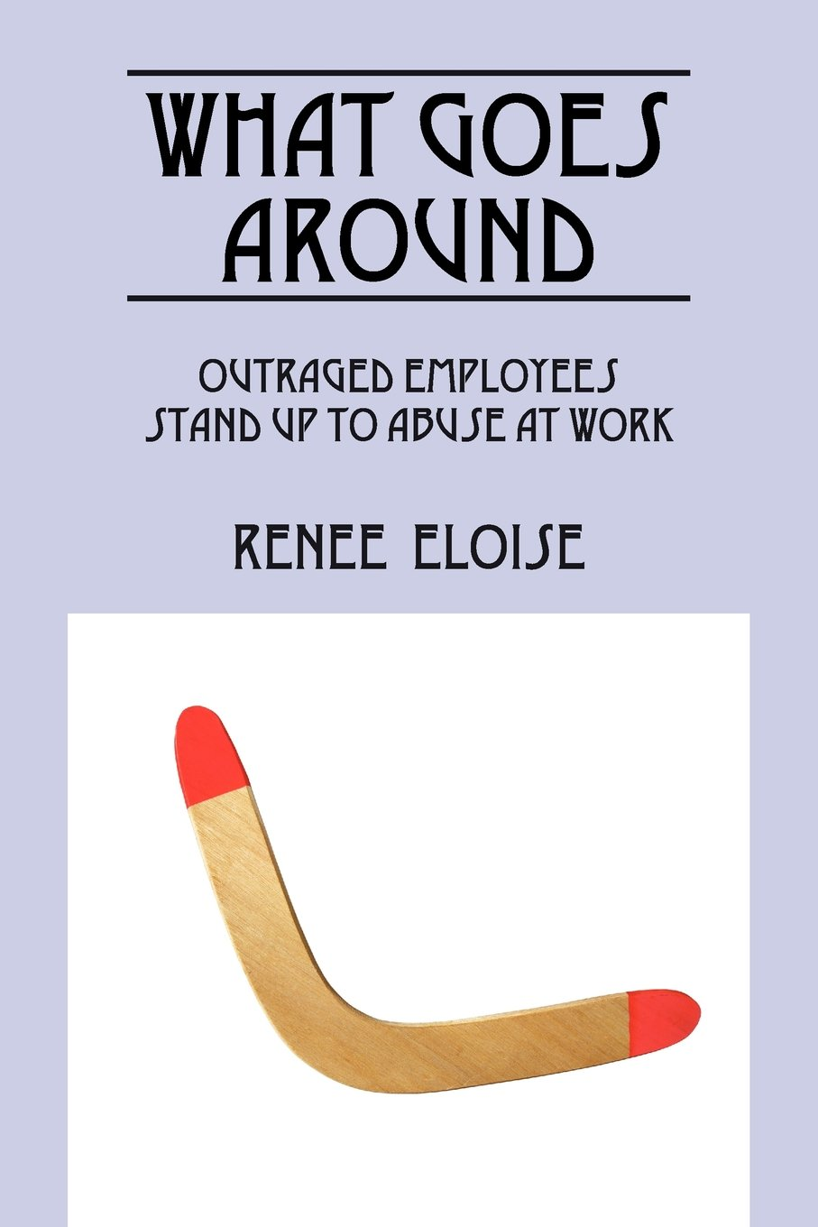 What Goes Around: Outraged Employees Stand Up to Abuse at Work pdf epub