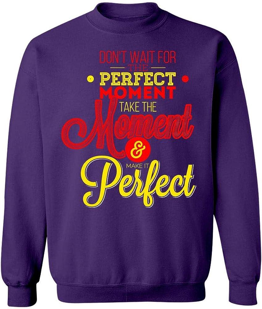 Dont Wait for The Perfect Moment Creative Art Design Sweatshirt