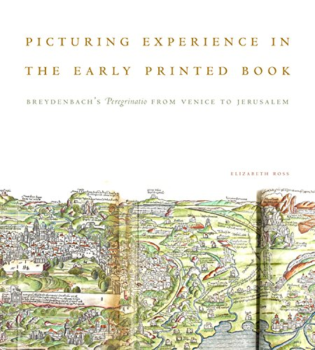 Picturing Experience in the Early Printed Book: Breydenbach's Peregrinatio from Venice to Jerusalem por Elizabeth Ross