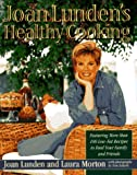 Joan Lunden's Healthy Cooking, Joan Lunden and Laura Morton, 0316535885