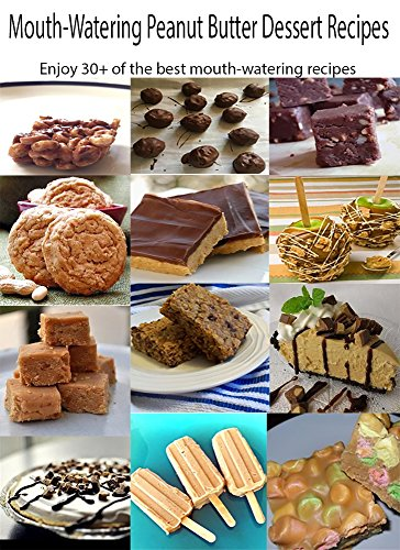 Mouth-watering Peanut Butter Dessert Recipes: Enjoy 30+ Mouth-watering Peanut Butter Dessert Recipes by [Gold, Damien]