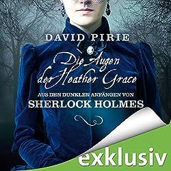 Die Augen der Heather Grace (Aus den dunklen Anfängen von Sherlock Holmes 1)