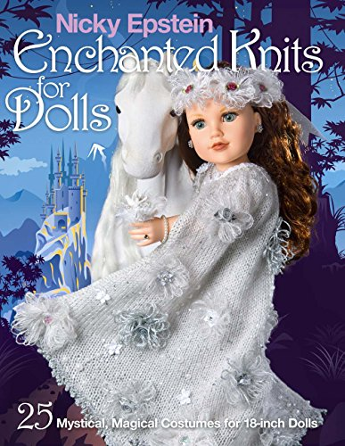 Nicky Epstein Enchanted Knits for Dolls: 25 Mystical, Magical Costumes for 18-Inch Dolls