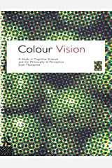 Colour Vision: A Study in Cognitive Science and Philosophy of Science (Philosophical Issues in Science) Paperback