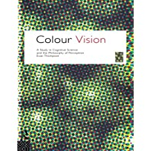 Colour Vision: A Study in Cognitive Science and Philosophy of Science (Philosophical Issues in Science)