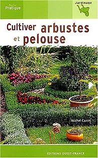 Cultiver arbustes et pelouse par Michel Caron