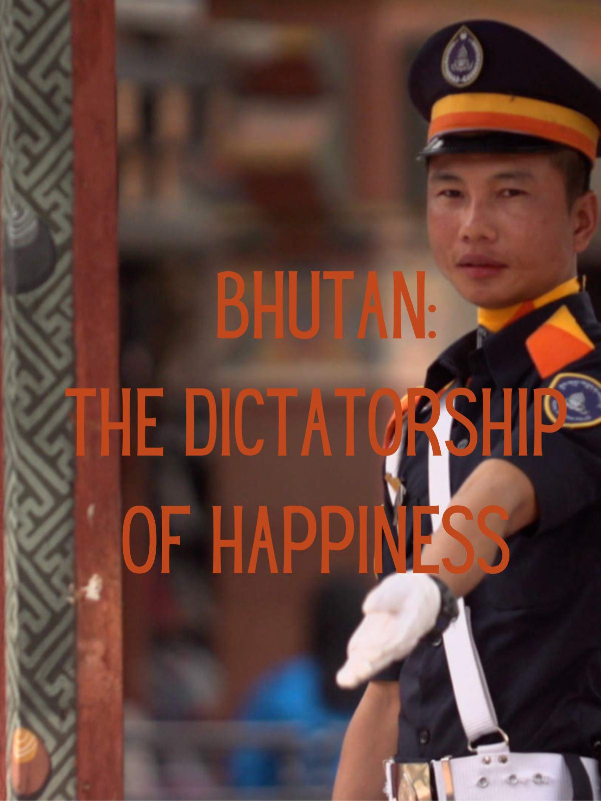 Bhutan: The Dictatorship of Happiness