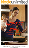 Mom's At Home a Tale Of a Mom Who Does Not Work, The Story Of a Mom Who Stays At Home For Her Kids