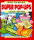 How to Make Super Pop-Ups, Joan Irvine, 0688106900