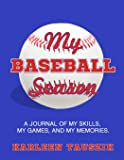 My Baseball Season: A journal of my skills,  my games, and my memories.