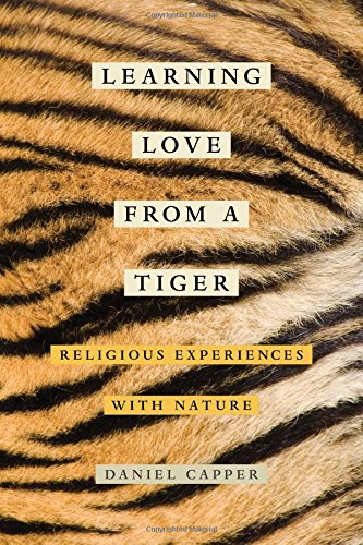 Learning Love from a Tiger: Religious Experiences with Nature