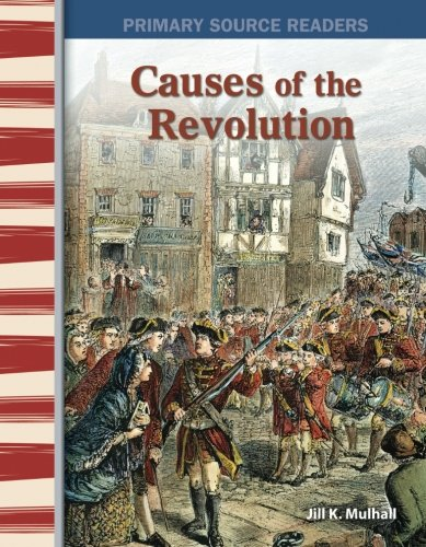 Causes of the Revolution: Early America (Primary Source Readers)