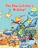 The Blue Lobster's Holiday!, Robin Taylor Chiarello, 1614930538
